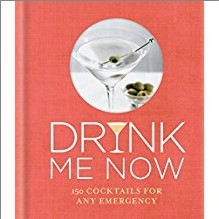 DRINK ME NOW | 150 COCKTAILS FOR ANY EMERGENCY