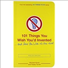 101 THINGS YOU WISH YOU'D INVENTED