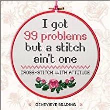 I GOT 99 PROBLEMS BUT A STITCH AIN'T ONE