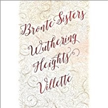 BRONTE SISTERS   WUTHERING HEIGHTS, VILLETTE
