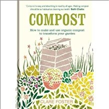 COMPOST: HOW TO MAKE & USE ORGANIC COMPOST