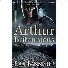 ARTHUR BRITANNICUS | The Life of a Roman Champion... - Paul Bannister