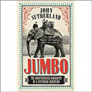JUMBO | UNAUTHORISED BIOGRAPHY OF A VICTORIAN SENSATION