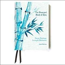 ILLUSTRATED BOOK OF ZEN | POEMS, PAINTINGS, LIVING & MEDITATION
