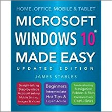 HOME, OFFICE, MOBILE & TABLET   MICROSOFT WINDOWS 10 MADE EASY