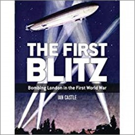 FIRST BLITZ | BOMBING LONDON IN THE FIRST WORLD WAR