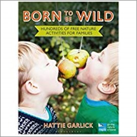 BORN TO BE WILD | HUNDREDS OF FREE NATURE ACTIVITIES FOR FAMILIES