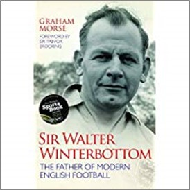SIR WALTER WINTERBOTTOM | THE FATHER OF MODERN ENGLISH FOOTBALL