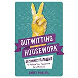 OUTWITTING HOUSEWORK | 101 CUNNING STRATAGEMS TO REDUCE YOUR HOUSEWORK TO A MINIMUM