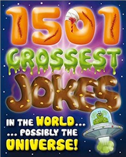 1501 GROSSEST JOKES IN THE WORLD… POSSIBLY THE UNIVERSE!