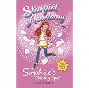 STARGIRL ACADEMY | SOPHIE'S SHINING SPELL - Vivian French