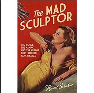 MAD SCULPTOR - Harold Schechter