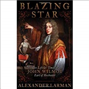 BLAZING STAR | THE LIFE & TIMES OF JOHN WILMOT EARL OF ROCHESTER
