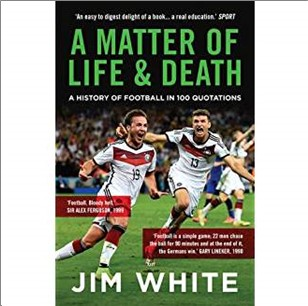 A MATTER OF LIFE AND DEATH | A HISTORY OF FOOTBALL IN 100 QUOTATIONS
