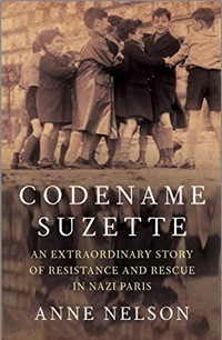 CODENAME SUZETTE | AN EXTRAORDINARY STORY OF RESISTANCE AND RESCUE IN NAZI PARIS