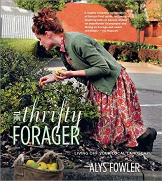 THRIFTY FORAGER   LIVING OFF YOUR LOCAL LANDSCAPE