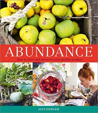 ABUNDANCE | HOW TO STORE AND PRESERVE YOUR GARDEN PRODUCE