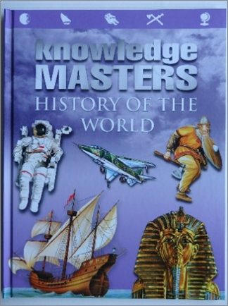 KNOWLEDGE MASTERS   HISTORY OF THE WORLD