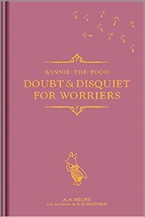 WINNIE-THE-POOH | DOUBT & DISQUIET FOR WORRIERS