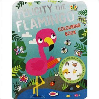 FELICITY THE FLAMINGO COLOURING BOOK