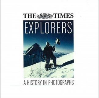 TIMES | EXPLORERS | A HISTORY IN PHOTOGRAPHS