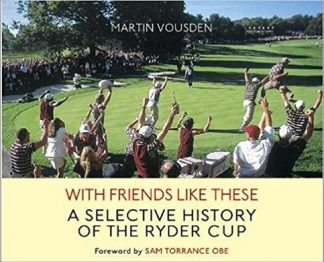 WITH FRIENDS LIKE THESE | A SELECTIVE HISTORY OF RYDER CUP