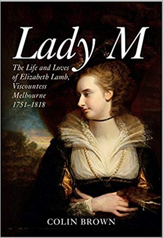 LADY M | THE LIFE AND LOVES OF ELIZABETH LAMB