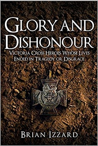 GLORY AND DISHONOUR | VICTORIA CROSS HEROES WHOSE LIVES ENDED IN TRAGEDY OR DISGRACE