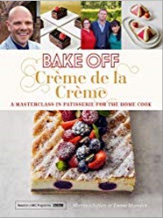 BAKE OFF | CRÈME DE LA CRÈME | A MASTERCLASS IN PATISSERIE FOR THE HOME COOK