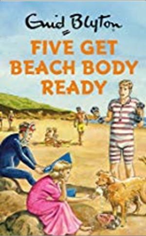 ENID BLYTON | FIVE GET BEACH BODY READY
