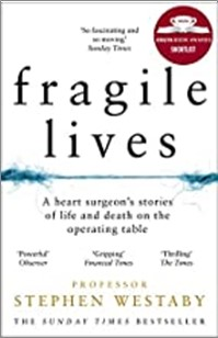 FRAGILE LIVES | A HEART SURGEON'S STORIES OF LIFE AND DEATH ON THE OPERATING TABLE