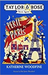 TAYLOR & ROSE SECRET AGENTS | PERIL IN PARIS - Katherine Woodfine