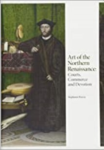 ART OF THE NORTHERN RENAISSANCE | COURTS, COMMERCE AND DEVOTION