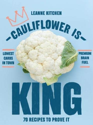 CAILIFLOWER IS KING | 70 RECIPES TO PROVE IT