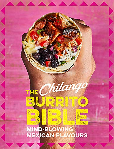 CHILANGO BURRITO BIBLE | MIND-BLOWING MEXICAN FLAVOURS