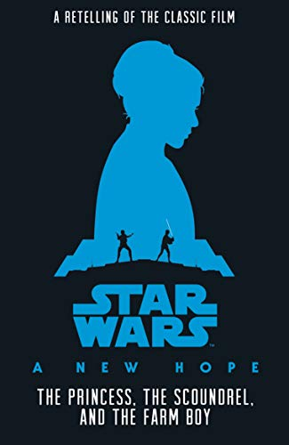 STAR WARS   A NEW HOPE   THE PRINCESS, THE SCOUNDREL, AND THE FARM BOY