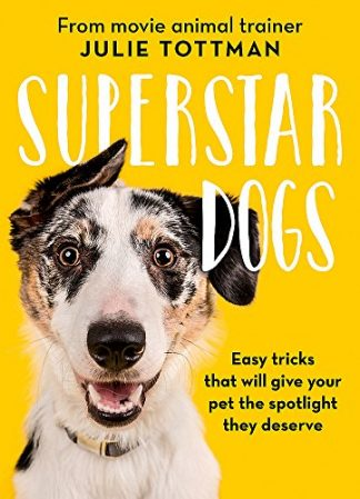 SUPERSTAR DOGS | EASY TRICKS THAT WILL GIVE YOUR PET THE SPOTLIGHT THEY DESERVE