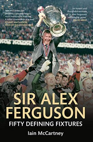 SIR ALEX FERGUSON | FIFTY DEFINING FIXTURES