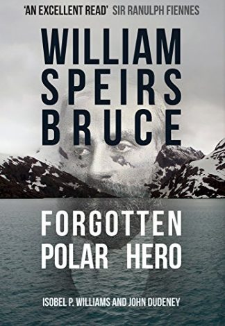 WILLIAM SPEIRS BRUCE | FORGOTTEN POLAR HERO