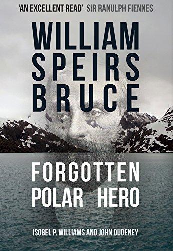 WILLIAM SPEIRS BRUCE | FORGOTTEN POLAR HERO