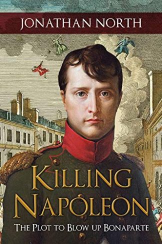 KILLING NAPOLEON | THE PLOT TO BLOW UP BONAPARTE
