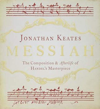 MESSIAH | THE COMPOSITIONS & AFTERLIFE OF HANDEL'S MASTERPIECE