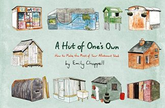 A HUT OF ONE'S OWN | HOW TO MAKE THE MOST OF YOUR ALLOTMENT SHED
