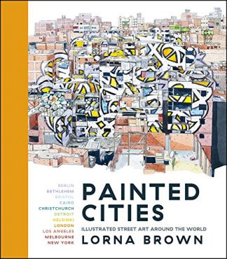PAINTED CITIES | ILLUSTRATED STREET ART AROUND THE WORLD