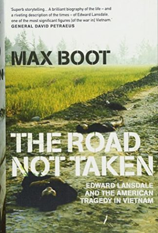 ROAD NOT TAKEN | EDWARD LANSDALE AND THE AMERICAN TRAGEDY IN VIETNAM