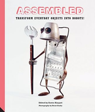 ASSEMBLED | TRANSFORM EVERYDAY OBJECTS INTO ROBOTS!