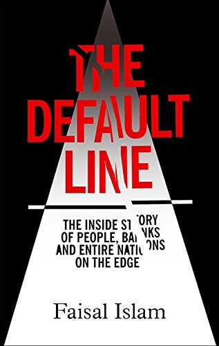 DEFAULT LINE | THE INSIDE STORY OF PEOPLE, BANKS, AND ENTIRE NATIONS ON THE EDGE