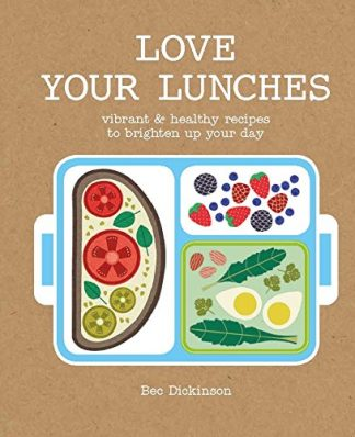 LOVE YOUR LUNCHES | VIBRANT & HEALTHY RECIPES TO BRIGHTEN UP YOUR DAY