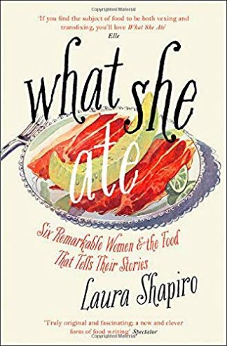 WHAT SHE ATE | SIX REMARKABLE WOMEN & THE FOOD THAT TELLS THEIR STORIES