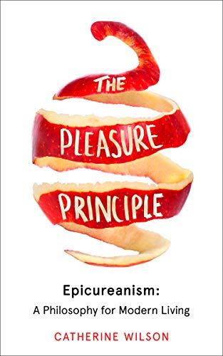 PLEASURE PRINCIPLE | EPICUREANISM: A PHILOSOPHY FOR MODERN LIVING